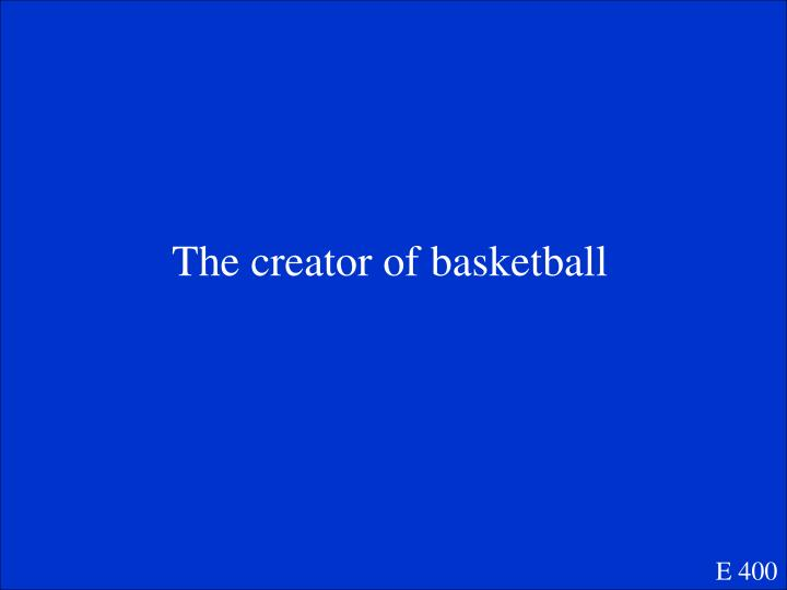 The creator of basketball