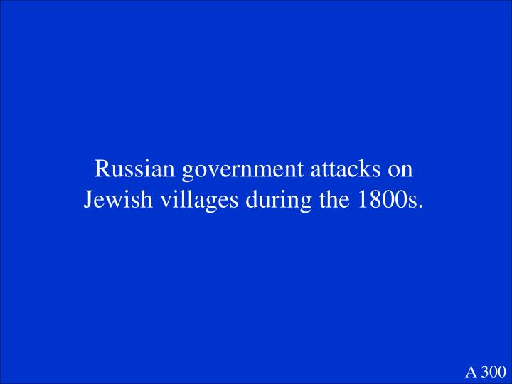 Russian government attacks on Jewish villages during the 1800s.
