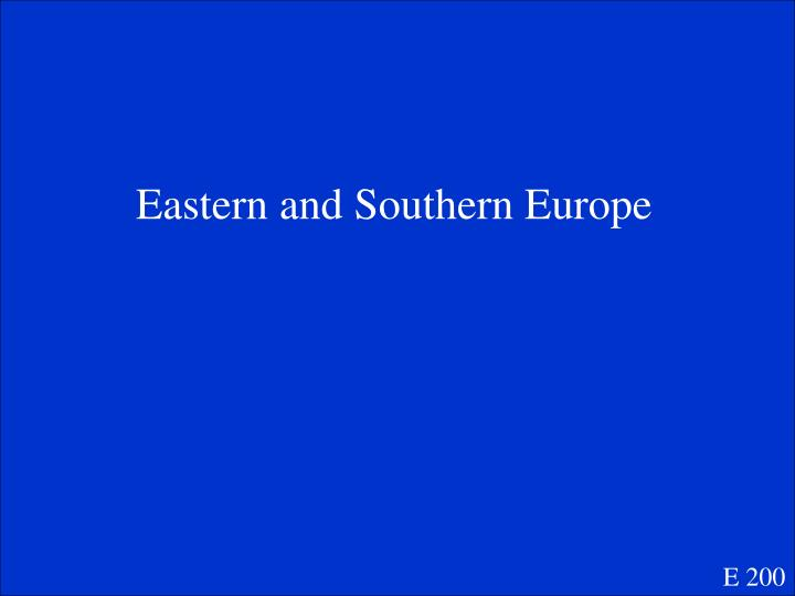 Eastern and Southern Europe