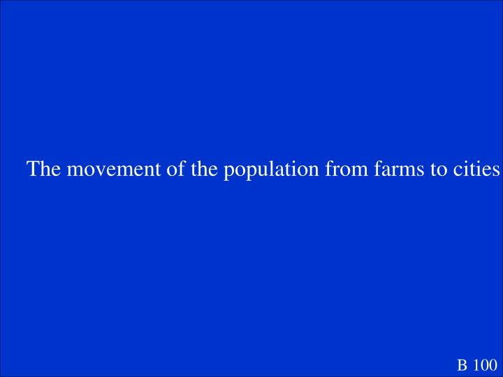 The movement of the population from farms to cities