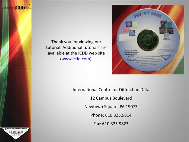 Thank you for viewing our tutorial. Additional tutorials are available at the ICDD web site (