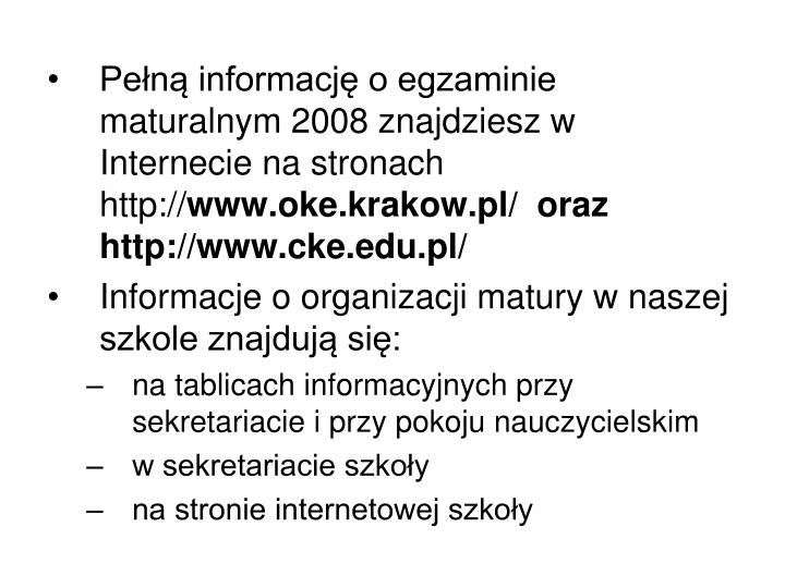 Pełną informację o egzaminie maturalnym 2008 znajdziesz w Internecie na stronach http://