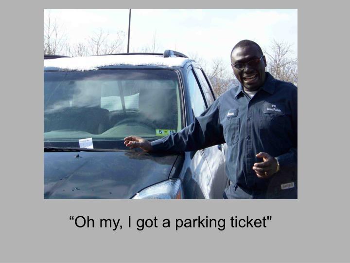"""Oh my, I got a parking ticket"""