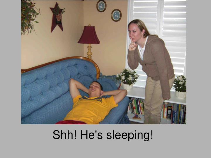 Shh! He's sleeping!