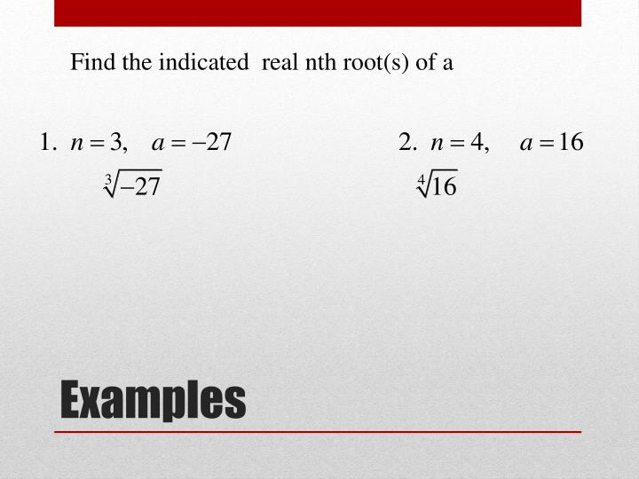 Find the indicated  real nth root(s) of a