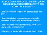 education and social equity how does education contribute to the country s equity