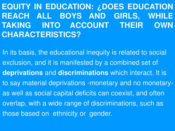 EQUITY IN EDUCATION: ¿DOES EDUCATION REACH ALL BOYS AND GIRLS, WHILE  TAKING INTO ACCOUNT THEIR OWN CHARACTERISTICS?