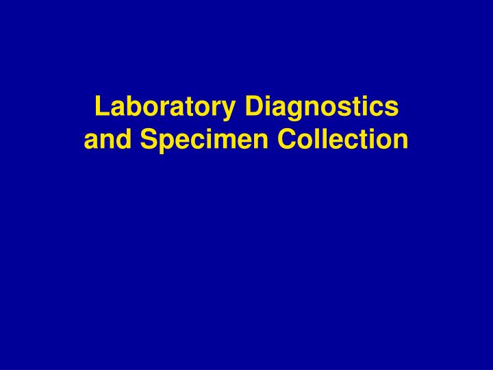 Laboratory diagnostics and specimen collection