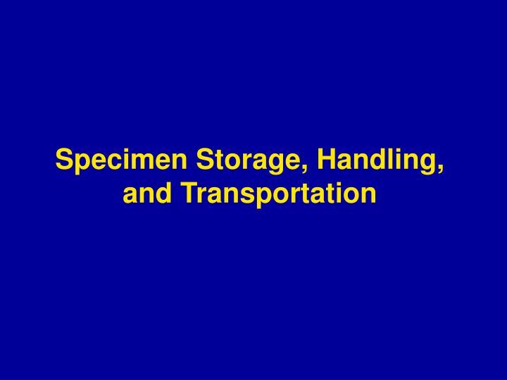 Specimen Storage, Handling, and Transportation