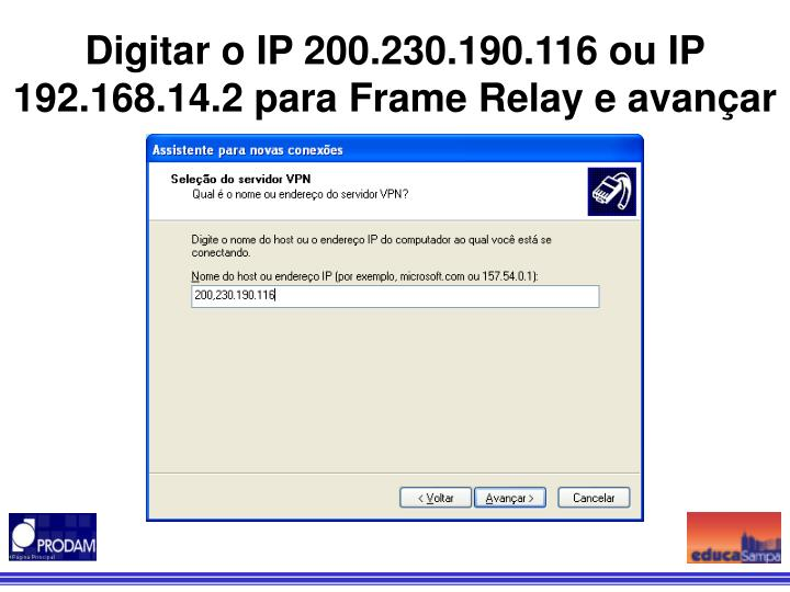Digitar o IP 200.230.190.116 ou IP 192.168.14.2 para Frame Relay e avançar