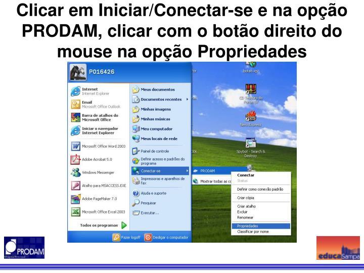 Clicar em Iniciar/Conectar-se e na opção PRODAM, clicar com o botão direito do mouse na opção Propriedades