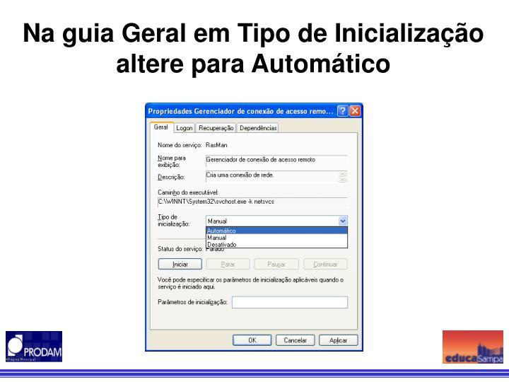 Na guia Geral em Tipo de Inicialização altere para Automático
