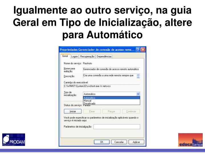 Igualmente ao outro serviço, na guia Geral em Tipo de Inicialização, altere para Automático