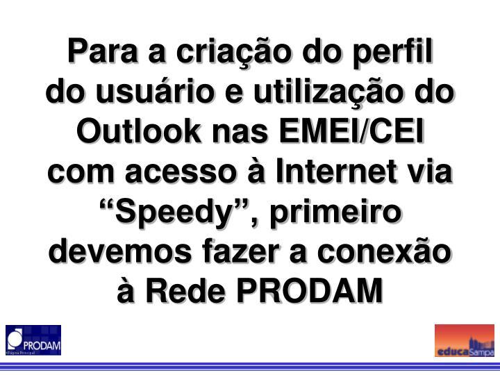 """Para a criação do perfil do usuário e utilização do Outlook nas EMEI/CEI com acesso à Internet via """"Speedy"""", primeiro devemos fazer a conexão à Rede PRODAM"""