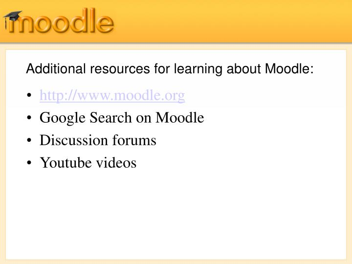 Additional resources for learning about Moodle: