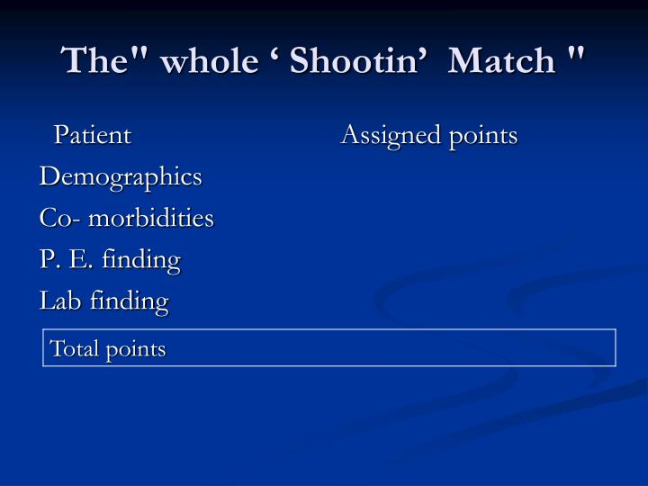 "The"" whole ' Shootin'  Match """