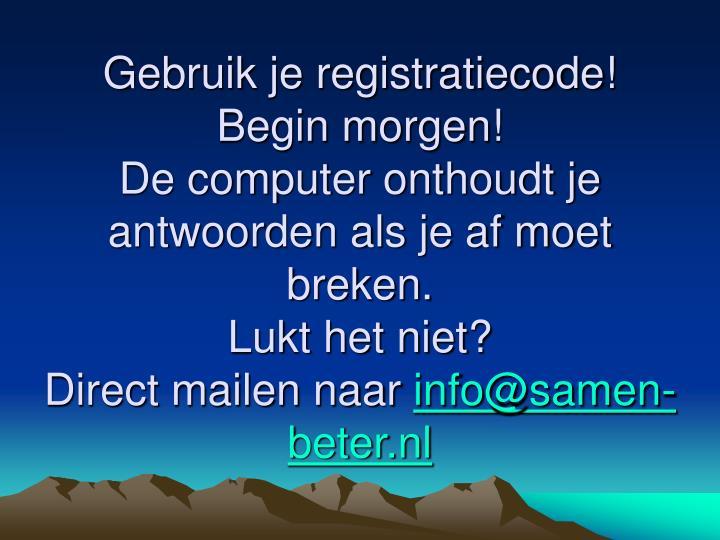 Gebruik je registratiecode!