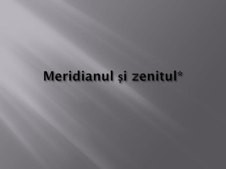 Meridianul și zenitul*