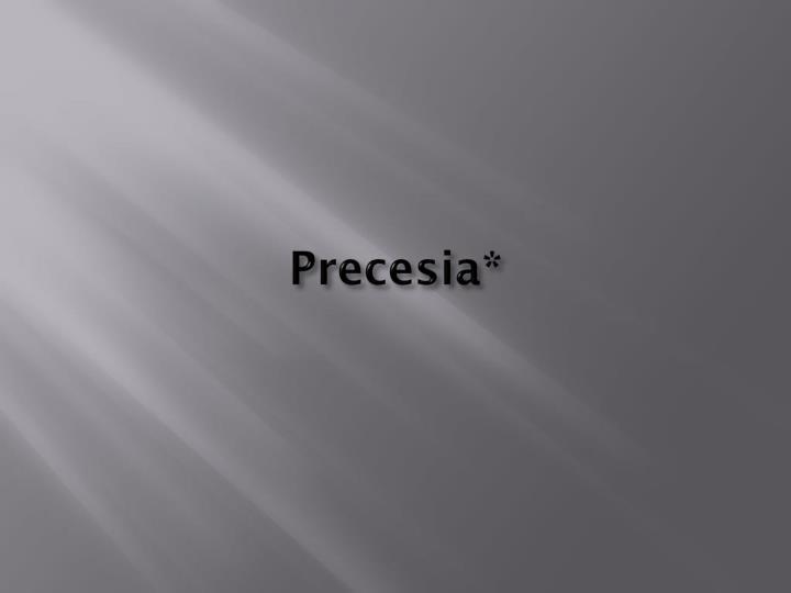 Precesia*