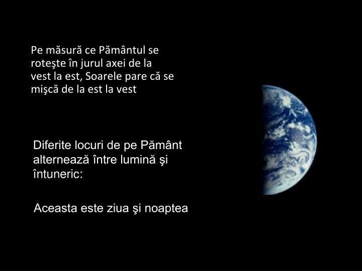 Pe măsură ce Pământul se roteşte în jurul axei de la vest la est, Soarele pare că se mişcă de la est la vest