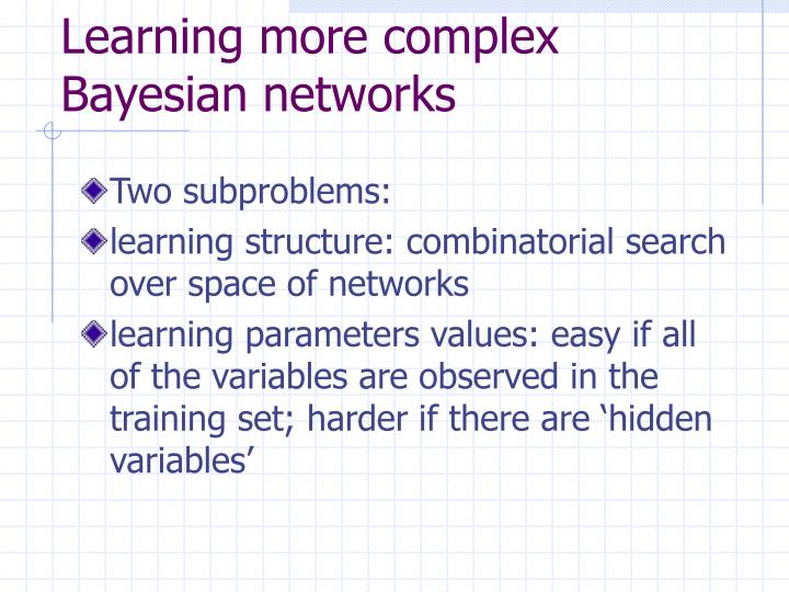 Learning more complex Bayesian networks