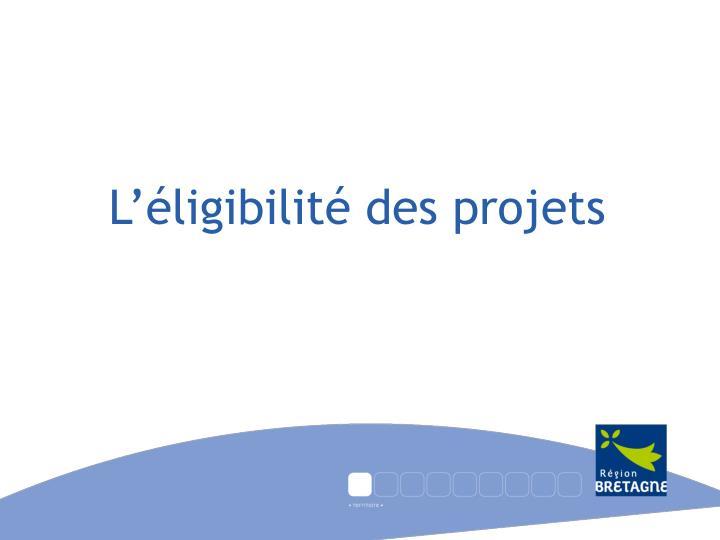 L'éligibilité des projets