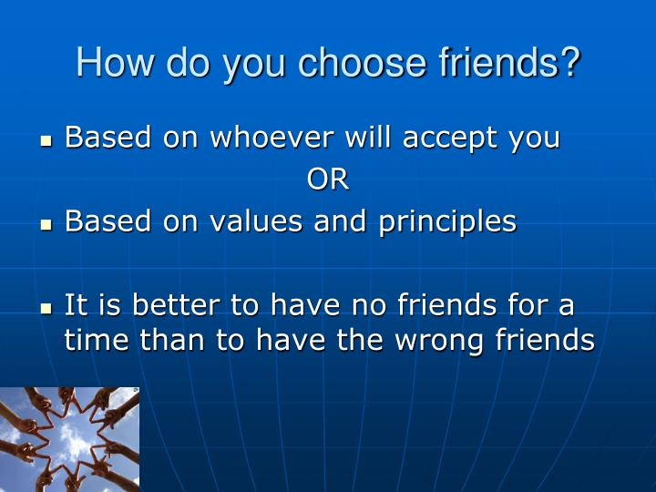 How do you choose friends?