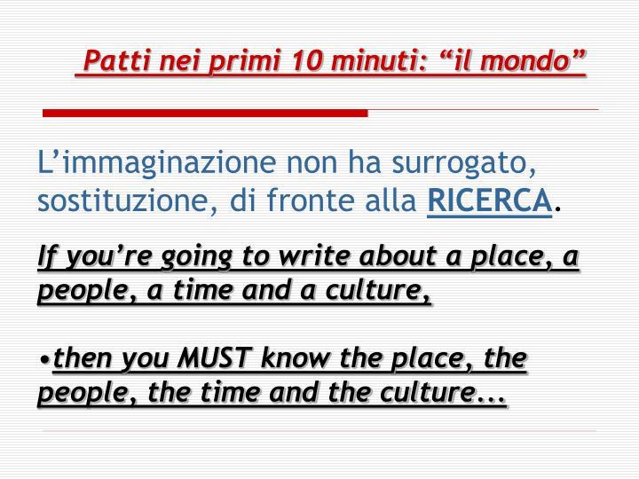 """Patti nei primi 10 minuti: """"il mondo"""""""