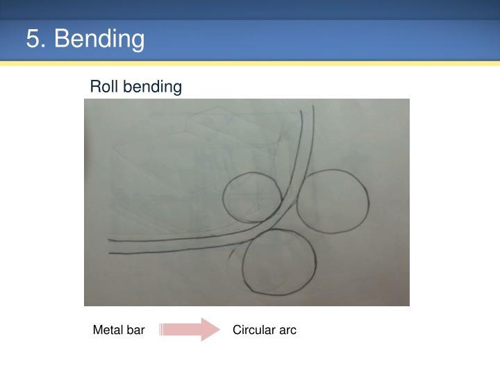 5. Bending