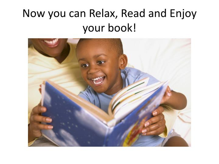 Now you can Relax, Read and Enjoy your book!