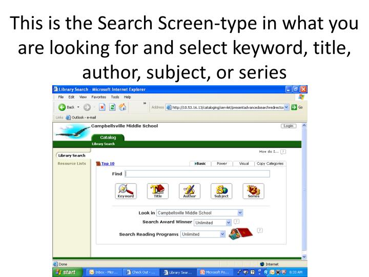 This is the Search Screen-type in what you are looking for and select keyword, title, author, subject, or series