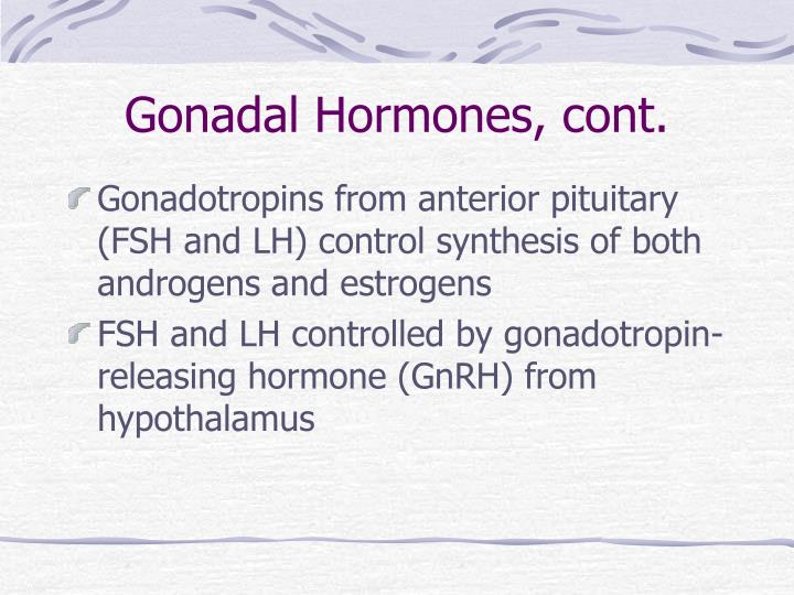 Gonadal Hormones, cont.