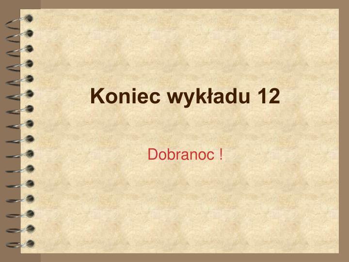 Koniec wykładu 12