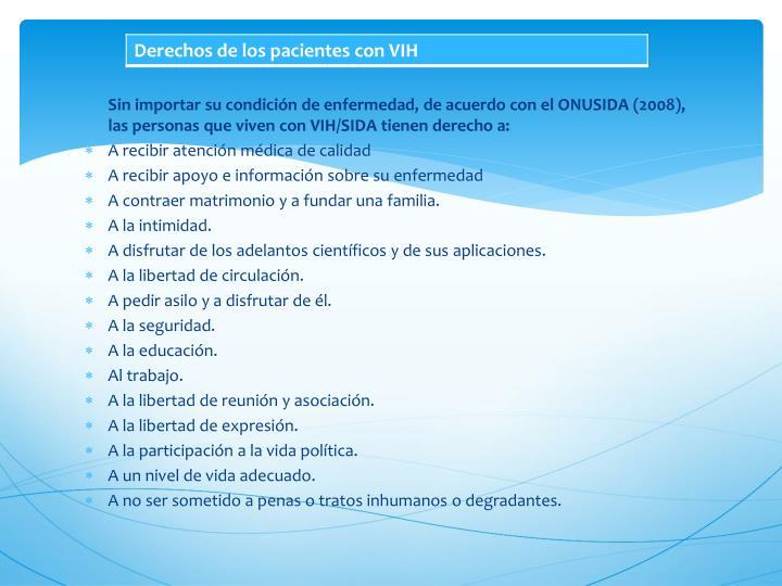 Sin importar su condición de enfermedad, de acuerdo con el ONUSIDA (2008), las personas que viven con VIH/SIDA tienen derecho a: