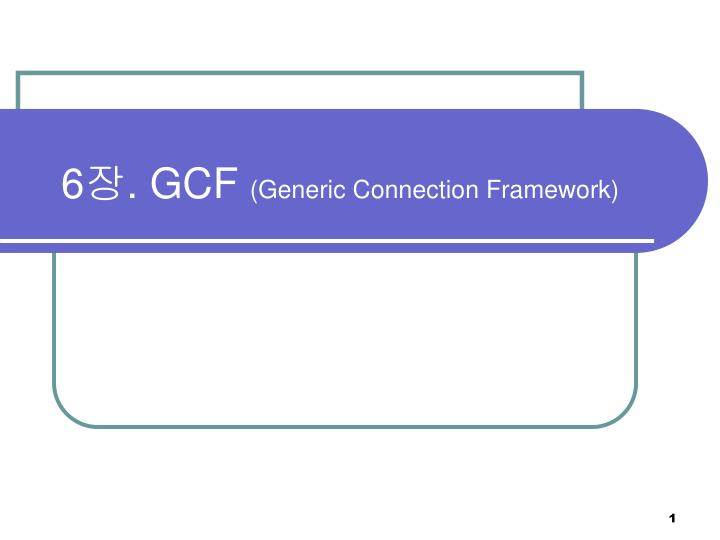6 gcf generic connection framework