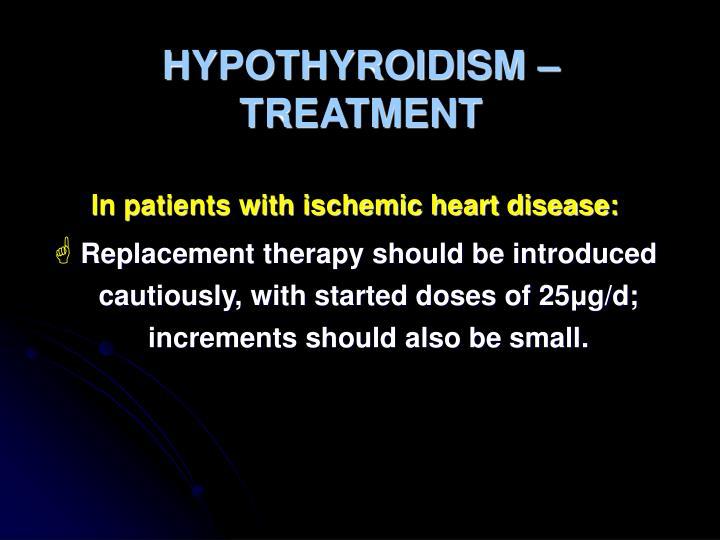 HYPOTHYROIDISM –