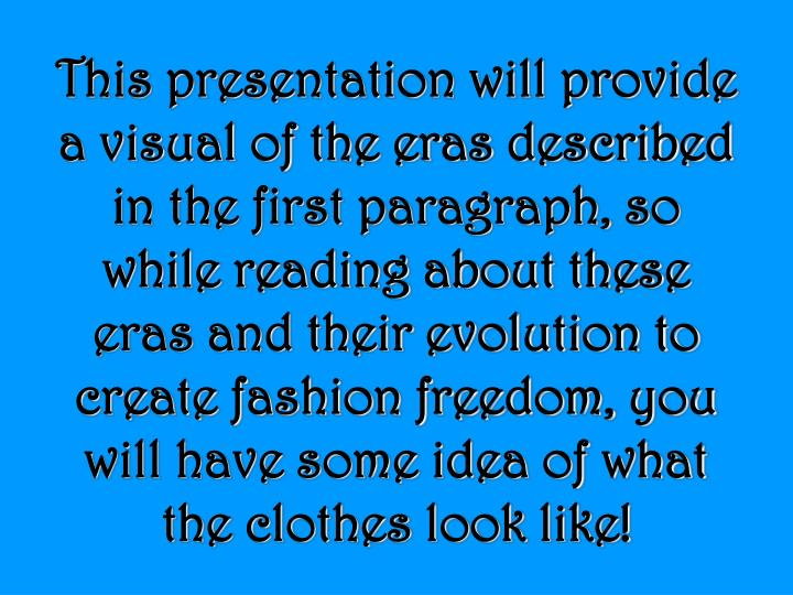 This presentation will provide a visual of the eras described in the first paragraph, so while readi...