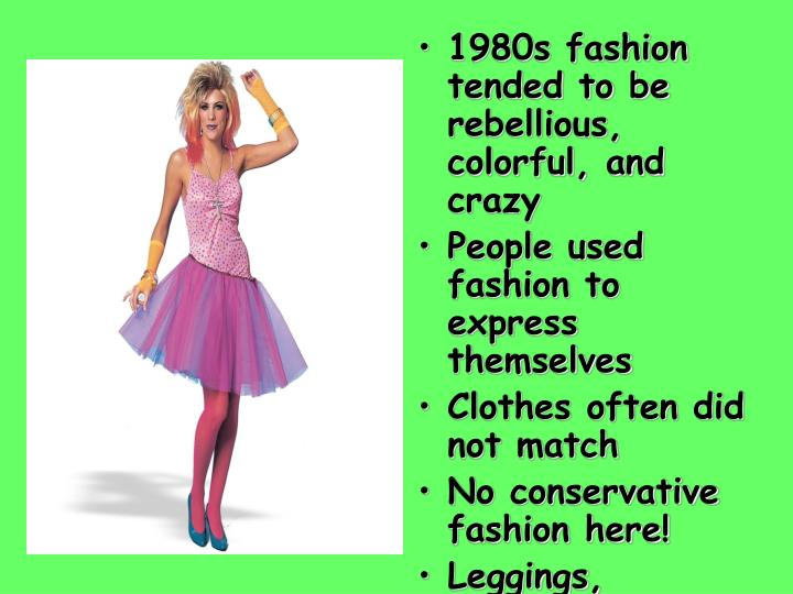 1980s fashion tended to be rebellious, colorful, and crazy