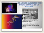 los acidos nucleicos y el dogma central de la biologia