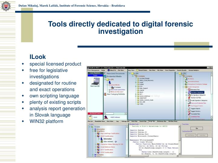 Tools directly dedicated to digital forensic investigation