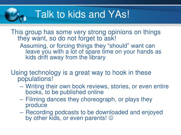 Talk to kids and YAs!