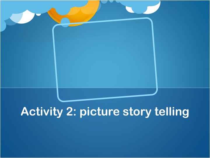 Activity 2: picture story telling