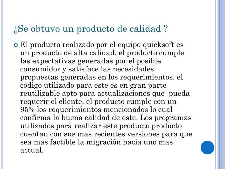 ¿Se obtuvo un producto de calidad ?