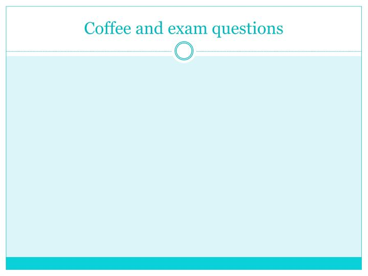 Coffee and exam questions