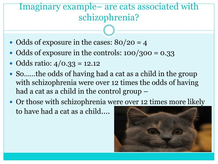 Imaginary example– are cats associated with schizophrenia?