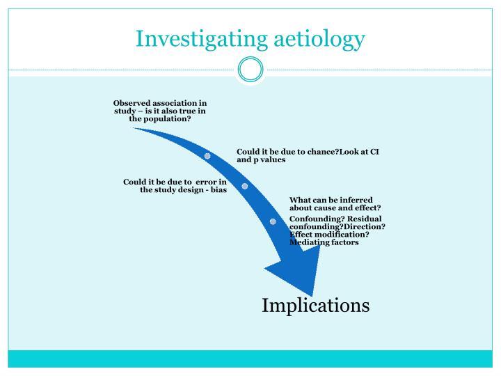 Investigating aetiology