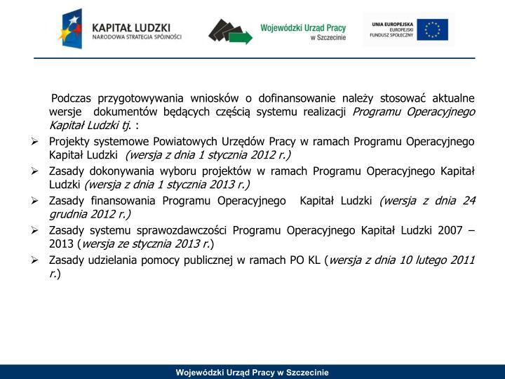 Podczas przygotowywania wniosków o dofinansowanie należy stosować aktualne wersje  dokumentów będących częścią systemu realizacji