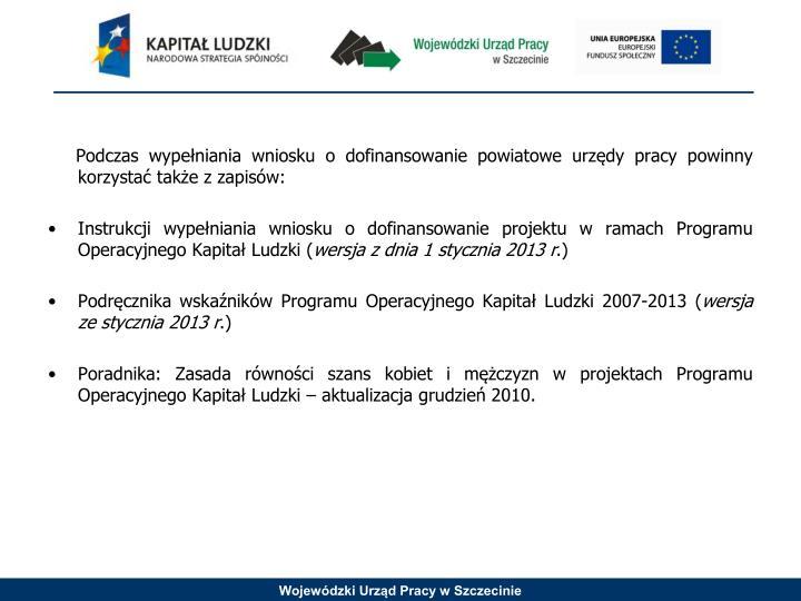 Podczas wypełniania wniosku o dofinansowanie powiatowe urzędy pracy powinny korzystać także z zapisów: