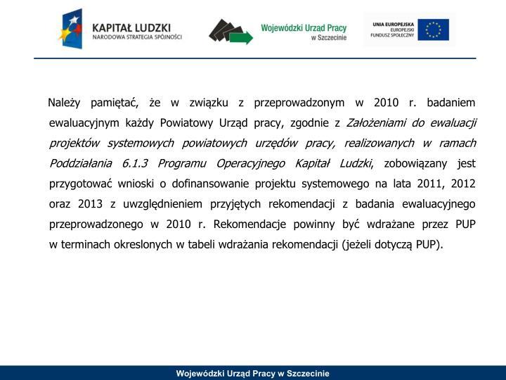 Należy pamiętać, że w związku z przeprowadzonym w 2010 r. badaniem ewaluacyjnym każdy Powiatowy Urząd pracy, zgodnie z