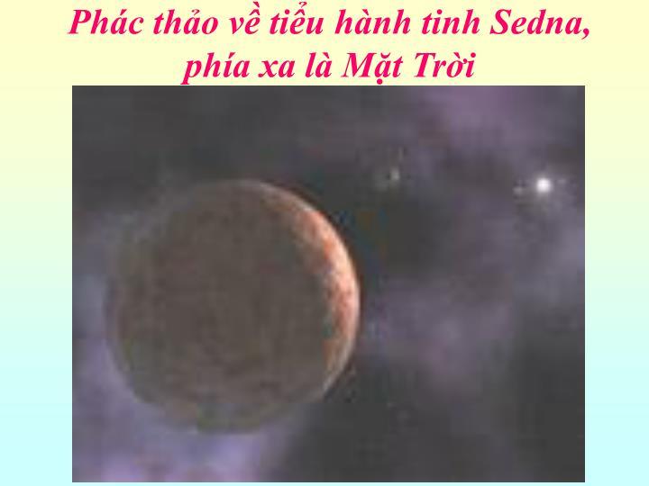Phác thảo về tiểu hành tinh Sedna, phía xa là Mặt Trời